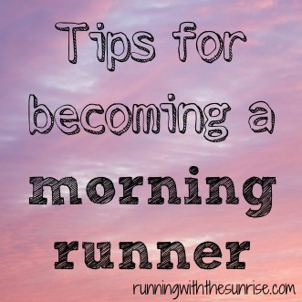 Tips for becoming a morning runner