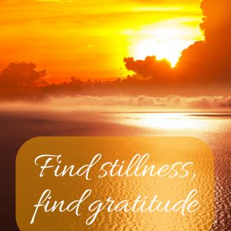 Find stillness, find gratitude