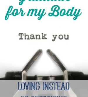 Gratitude for my body: loving instead of criticizing.