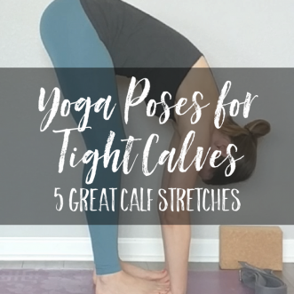 Yoga stretches for calves: Five great yoga poses to help you stretch out your calves. Perfect for runners or anyone with tight calf muscles!