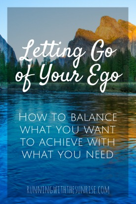 Letting Go of Your Ego: How to Balance What You Want to Achieve With What You Need. Three simple tricks to help you drop the ego to become your best self.