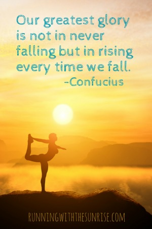 """""""Our greatest glory is not in never falling but in rising every time we fall.""""  Keep trying!"""
