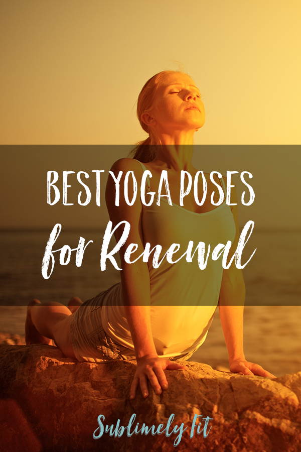Best Yoga Poses for Renewal: Five easy yoga poses that will help you feel refreshed and rejuvenated!