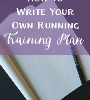 How to write your own running training plan: easy steps to follow if you want to write your own custom training plan.