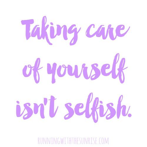 Taking care of yourself isn't selfish.