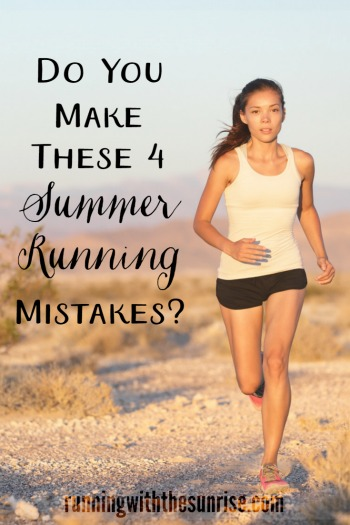 Do you make these 4 summer running mistakes? Tips to help you run comfortably and safely in the summer.
