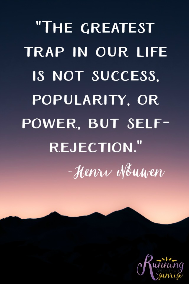"""Motivational quote: """"The greatest trap in our life is not success, popularity, or power, but self-rejection."""" -Henri Nouwen"""