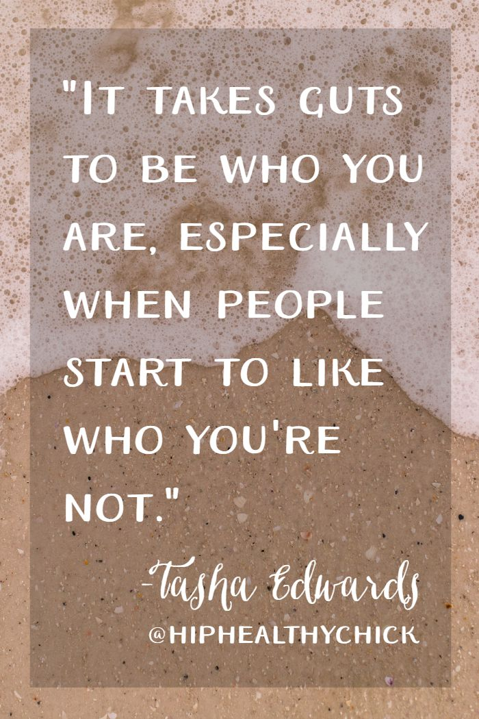 """Inspirational and motivational quote: """"It takes guts to be who you are, especially when people start to like who you're not."""""""