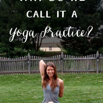 "What do we mean by ""yoga practice""? Why do yoga teachers make the distinction between doing yoga and practicing yoga?"