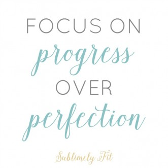 Progress over perfection.