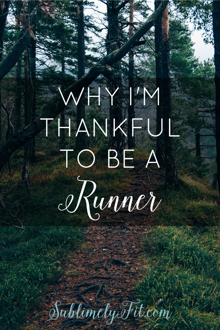 Why I'm thankful to be a runner: how running truly changes your life.