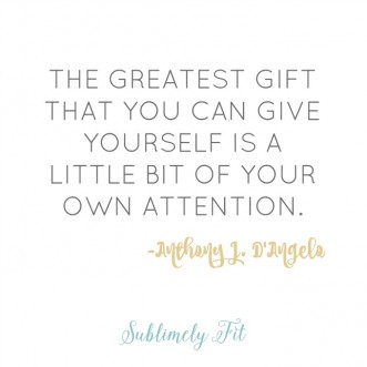 """Motivational quote: """"The greatest gift that you can give yourself is a little bit of your own attention."""""""