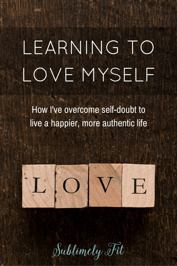 Learning to Love Myself: How I've overcome self-doubt to live a happier, more authentic life.