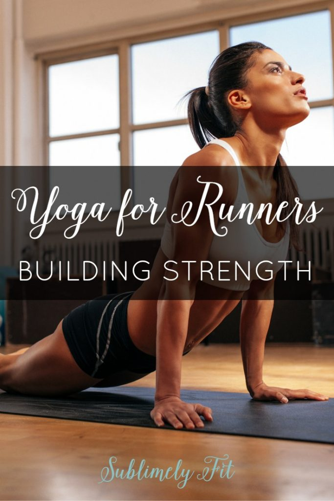 Yoga for Runners - Strength Building. How to build strength through yoga to help reduce your injury risk and to become a stronger runner.