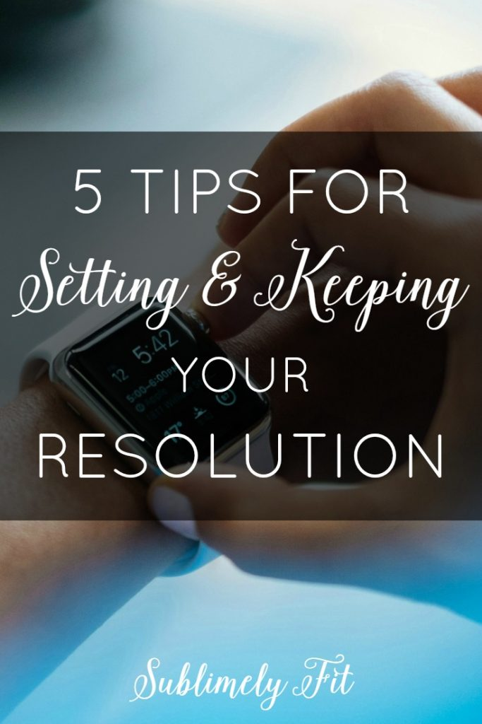 Struggle with keeping your New Year's resolution every year? Check out these five tips to help you keep your resolution this year!