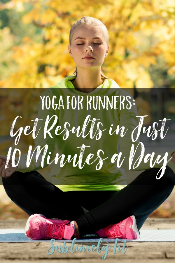 Yoga for Runners: How to Get Results in Just 10 Minutes a Day