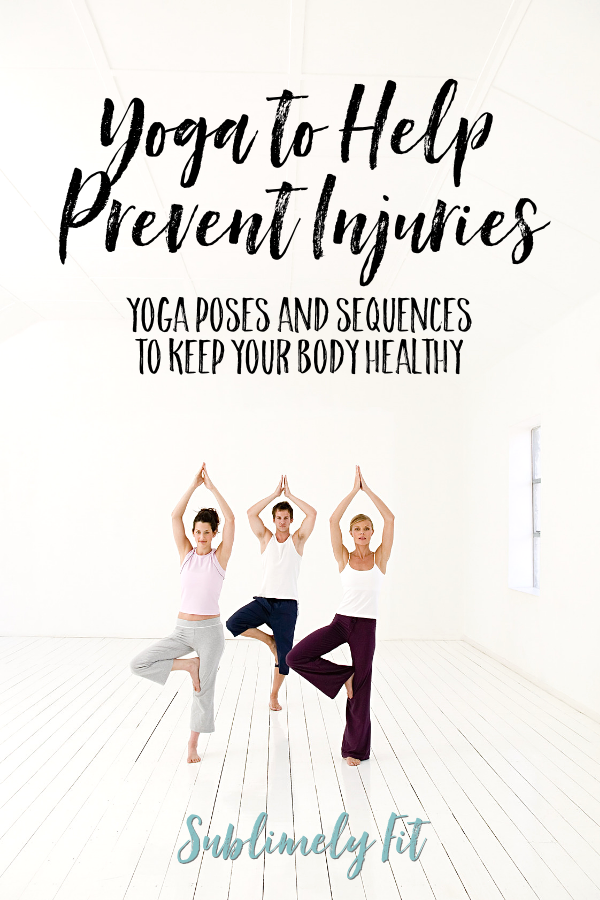Yoga to Help Prevent Injuries - Yoga Poses and Sequences to Keep Your Body Healthy